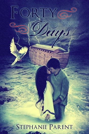 Forty Days: Neima's Ark, Book One ebook by Stephanie Parent