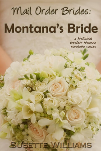 Mail Order Brides: Montana's Bride - Mail Order Brides, #2 ebook by Susette Williams
