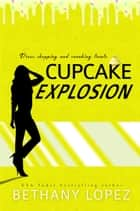 Cupcake Explosion ebook by Bethany Lopez