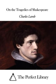 On the Tragedies of Shakespeare ebook by Charles Lamb