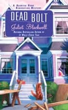 Dead Bolt - A Haunted Home Renovation Mystery ebook de Juliet Blackwell
