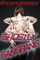 Ghostly Gangbang - Ghostlusters, #1 ebook by Cindel Sabante