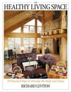 The Healthy Living Space ebook by Leviton, Richard