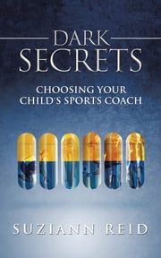 Dark Secrets - Choosing Your Child's Sports Coach ebook by Suziann Reid