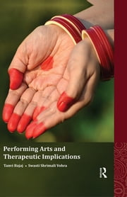 Performing Arts and Therapeutic Implications ebook by Tanvi Bajaj,Swasti Shrimali Vohra