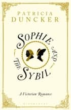 Sophie and the Sibyl - A Victorian Romance ebook by Ms Patricia Duncker