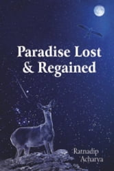 Paradise Lost & Regained ebook by Ratnadip Acharya