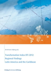 Transformation Index BTI 2012: Regional Findings Latin America and the Caribbean ebook by Bertelsmann Stiftung