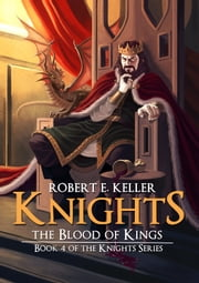 Knights: The Blood of Kings 電子書籍 by Robert E. Keller