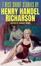 7 best short stories by Henry Handel Richardson ebook by