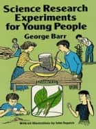 Science Research Experiments for Young People ebook by George Barr