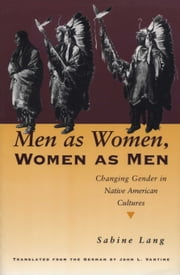 Men as Women, Women as Men - Changing Gender in Native American Cultures ebook by Sabine Lang,John L.  Vantine