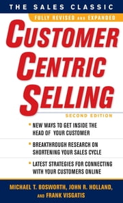 CustomerCentric Selling, Second Edition ebook by Michael T. Bosworth,John R. Holland,Frank Visgatis