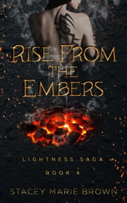 Rise From The Embers (Lightness Saga #4) ebook by Stacey Marie Brown