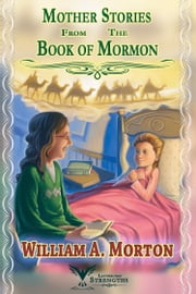 Mother Stories from the Book of Mormon ebook by William A. Morton