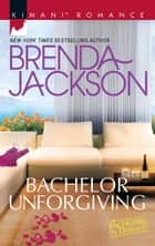 Bachelor Unforgiving (Mills & Boon Kimani) (Bachelors in Demand, Book 5) ebook by Brenda Jackson