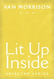 Lit Up Inside - Selected Lyrics ebook by Van Morrison