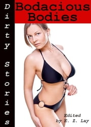 Dirty Stories: Bodacious Bodies, Erotic Tales ebook by E. Z. Lay