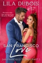 San Francisco Love - San Francisco Trilogy, Part Three ebook by Lila Dubois