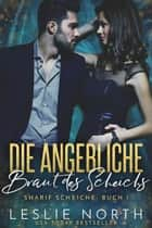 Die Angebliche Braut des Scheichs - Sharif Scheiche, #1 eBook by Leslie North