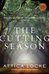 The Cutting Season: A Novel - A Novel ebook by Attica Locke