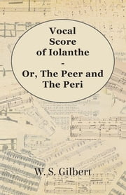 Vocal Score Of Iolanthe - Or, The Peer And The Peri ebook by W. S. Gilbert