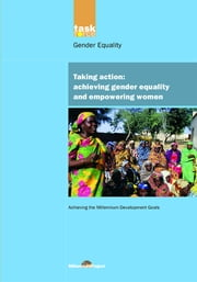 UN Millennium Development Library: Taking Action - Achieving Gender Equality and Empowering Women ebook by UN Millennium Project