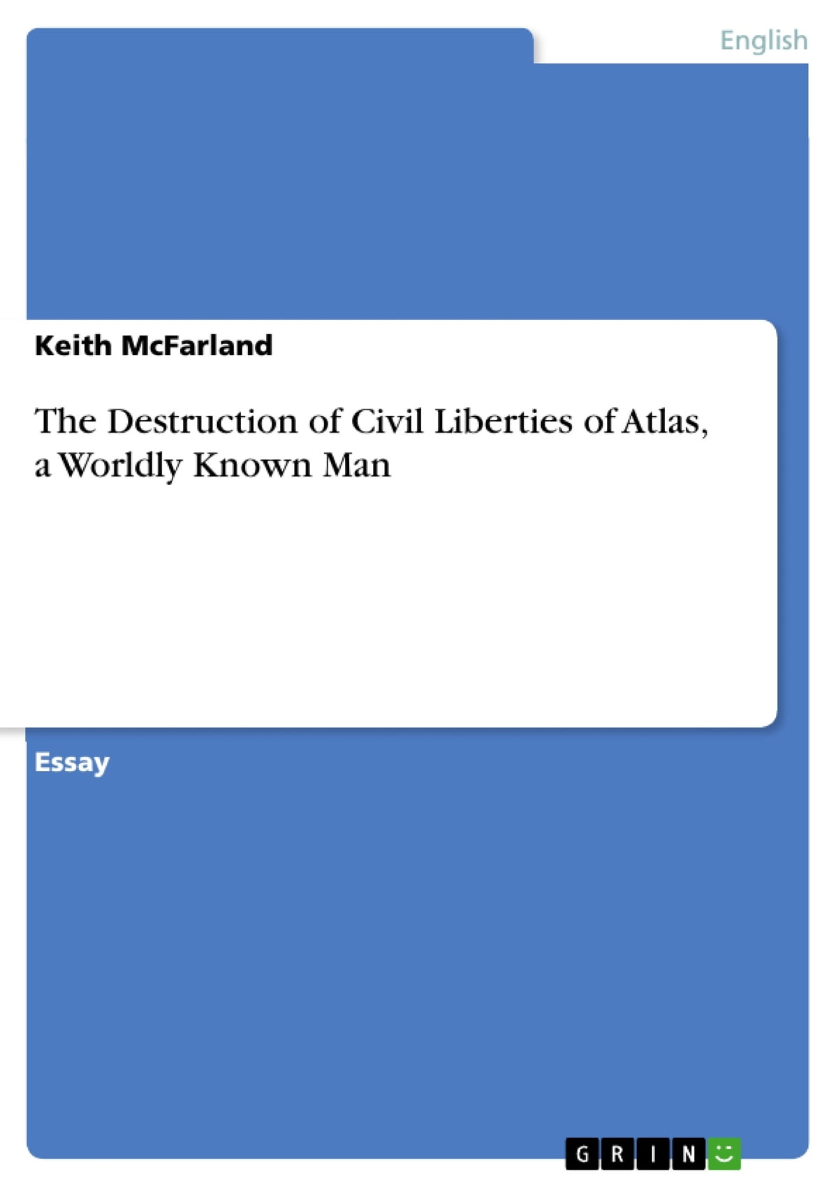 Movie Review Essays The Destruction Of Civil Liberties Of Atlas A Worldly Known Man Ebook By  Keith Mcfarland    Rakuten Kobo The Adventures Of Huckleberry Finn Analysis Essay also Personal Experience Essay The Destruction Of Civil Liberties Of Atlas A Worldly Known Man  Essay On Indian Republic Day