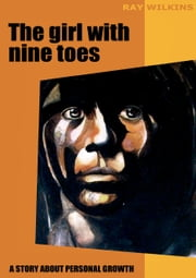 The girl with nine toes - A story about personal growth ebook by Ray Wilkins