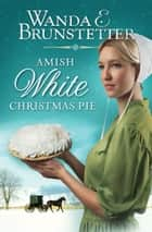 Amish White Christmas Pie ebook by Wanda E. Brunstetter
