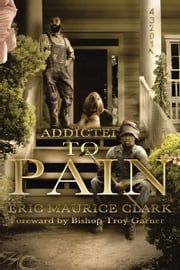 ADDICTED TO PAIN ebook by ERIC MAURICE CLARK