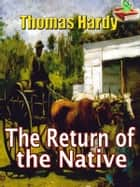 The Return of the Native: Timeless Novel - (With Audiobook Link) ebook by Thomas Hardy