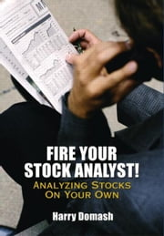 Fire Your Stock Analyst: Analyzing Stocks On Your Own ebook by Domash, Harry