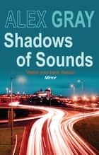 Shadows of Sounds - The compelling Glasgow crime series ebook by Alex Gray
