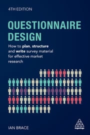 Questionnaire Design - How to Plan, Structure and Write Survey Material for Effective Market Research ebook by Ian Brace