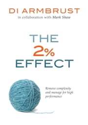 The 2% Effect - Remove Complexity and Manage for High Performance ebook by Di Armbrust,Mark Shaw