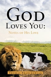 God Loves You: - Notes of His Love ebook by Thomas Franckowiak