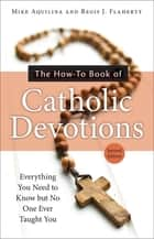 The How-To Book of Catholic Devotions, Second Edition ebook by Mike Aquilina,Regis J. Flaherty