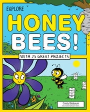 Explore Honey Bees! - With 25 Great Projects ebook by Cindy Blobaum,Bryan Stone