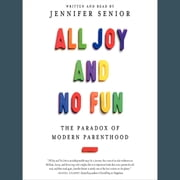 All Joy and No Fun - The Paradox of Modern Parenthood audiobook by Jennifer Senior