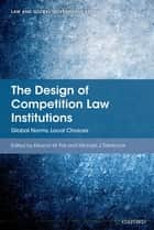 The Design of Competition Law Institutions ebook by Eleanor M Fox,Michael J Trebilcock