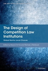 The Design of Competition Law Institutions - Global Norms, Local Choices ebook by