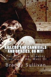 Killers and Cannibals and Crazies! Oh My! ebook by Brandy Sullivan