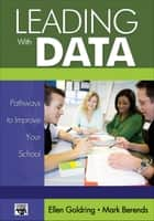 Leading With Data ebook by Dr. Ellen B. Goldring,Dr. Mark Berends