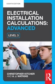 Electrical Installation Calculations: Advanced, 8th ed ebook by Christopher Kitcher