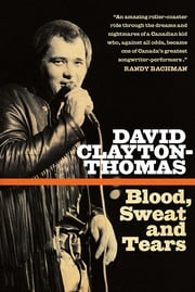 Blood, Sweat and Tears ebook by David Clayton-Thomas