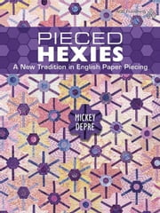 eBook Pieced Hexies: A New Tradition in English Paper Piecin ebook by Depre, Mickey