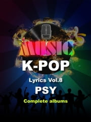 K-Pop Lyrics Vol. 8 - PSY ebook by Sangoh Bae,Jonghan Kim