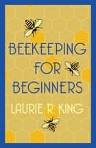 Beekeeping for Beginners - Short Story ebook by Laurie R. King