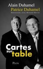 Cartes sur table - Entretiens avec Renaud Revel ebook by Renaud REVEL, Alain DUHAMEL, Patrice DUHAMEL